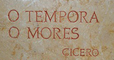 """""""O tempora o mores"""" (Qué tiempos, qué costumbres). Cicerón."""