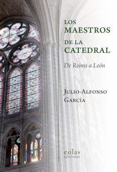 Portada_JULIO ALFONSO GARCÍA_Los maestros de la catedral (Eolas, 2018)
