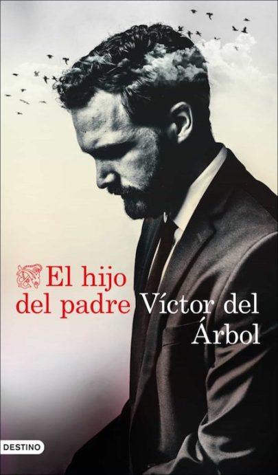 06_Portada_VÍCTOR DEL ÁRBOL_El hijo del padre (Ediciones Destino, 2021)