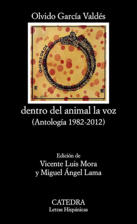 Portada_OLVIDO GARCÍA VALDÉS_Dentro del animal la voz (Editorial Cátedra, 2020)